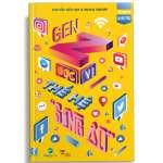 Gen Z – Đọc vị Thế hệ Sống Ảo