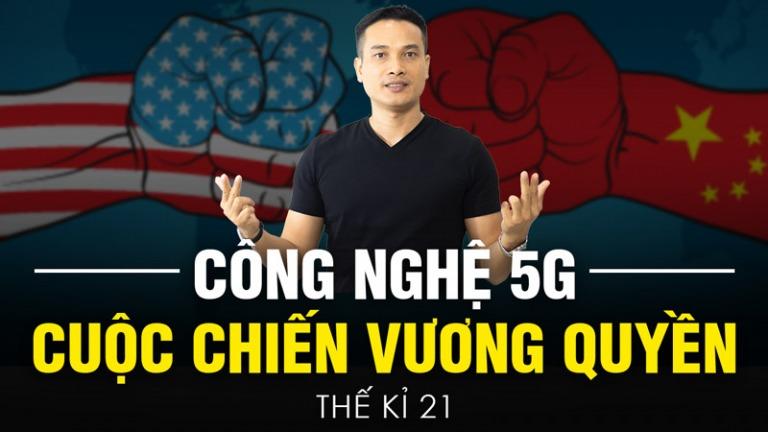 CÔNG NGHỆ 5G – Cuộc chiến VƯƠNG QUYỀN thế kỉ 21 giữa MỸ vs. TRUNG QUỐC
