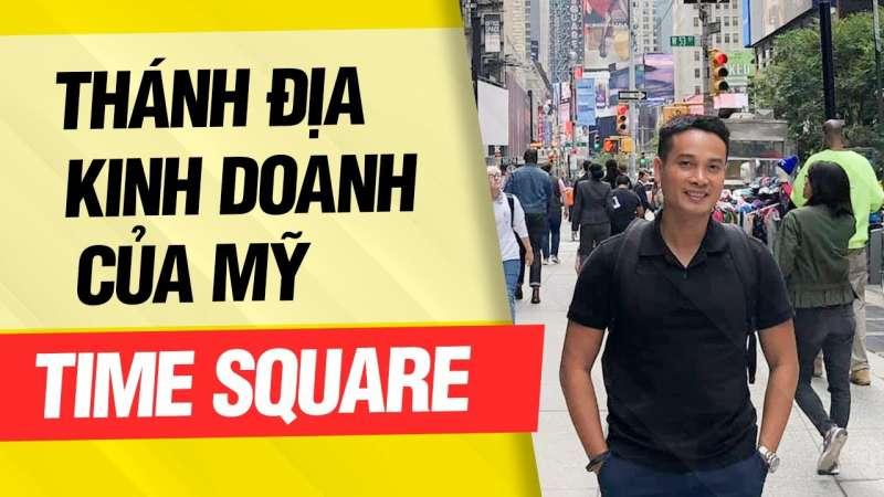HỮNG BÀI HỌC TỪ THÁNH ĐỊA KINH DOANH, ĐẦU TƯ CỦA NƯỚC MỸ: TIME SQUARE – NEW YORK