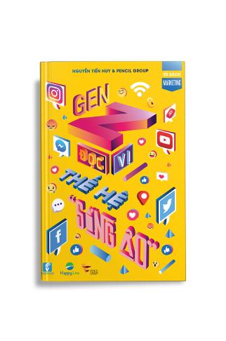 Gen Z - Đọc vị thế hệ sống ảo