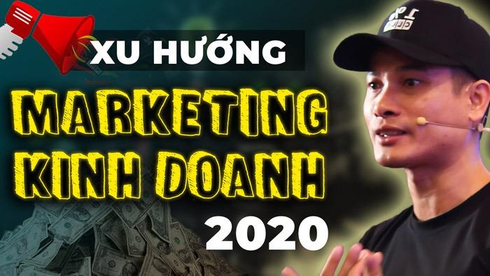 CÁC XU HƯỚNG MARKETING, TIẾP THỊ, KINH DOANH KIẾM TIỀN NĂM 2020