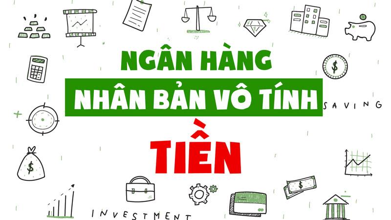 """Cách ngân hàng """"nhân bản vô tính"""" tiền, tạo tiền"""