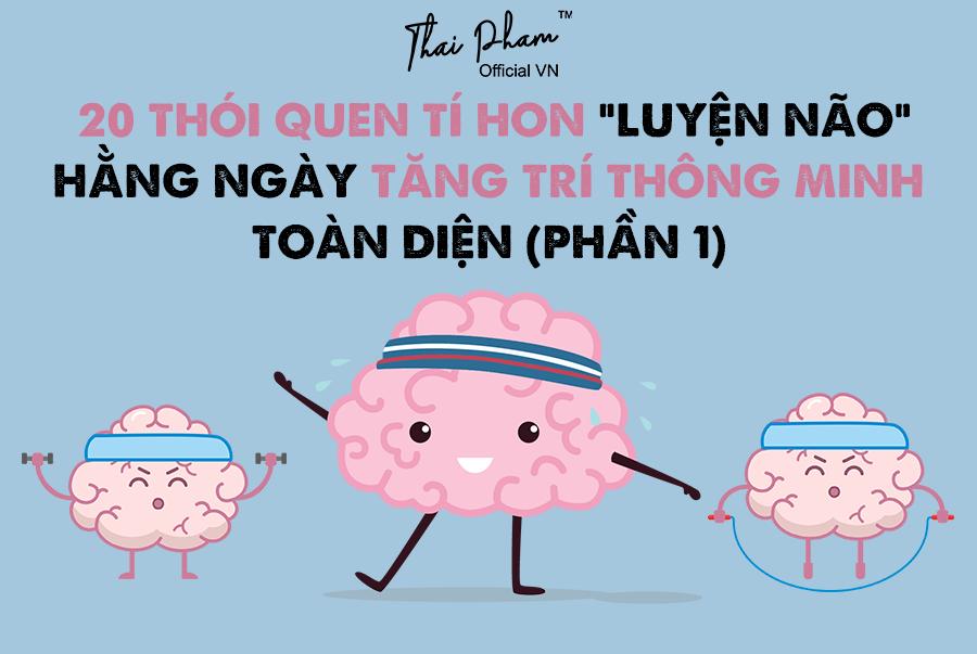 """[PHẦN 1] - 20 THÓI QUEN TÍ HON """"LUYỆN NÃO"""" HẰNG NGÀY TĂNG TRÍ THÔNG MINH TOÀN DIỆN"""