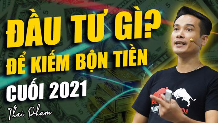 ĐẦU TƯ GÌ ĐỂ KIẾM BỘN TIỀN NỬA CUỐI NĂM 2021?